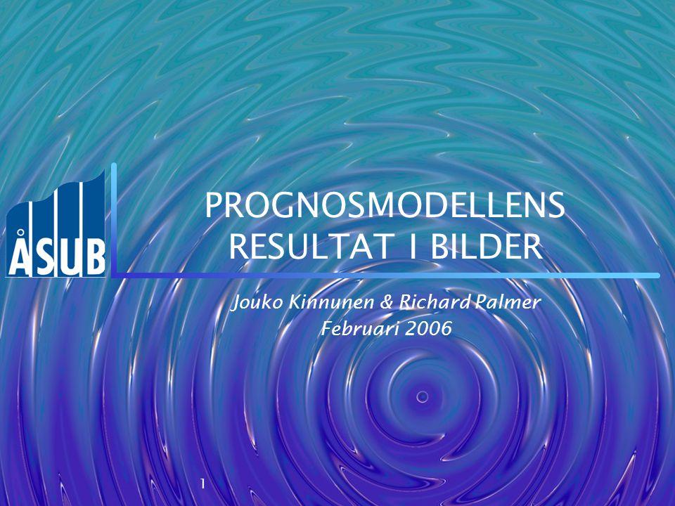 1 PROGNOSMODELLENS RESULTAT I BILDER Jouko Kinnunen & Richard Palmer Februari 2006