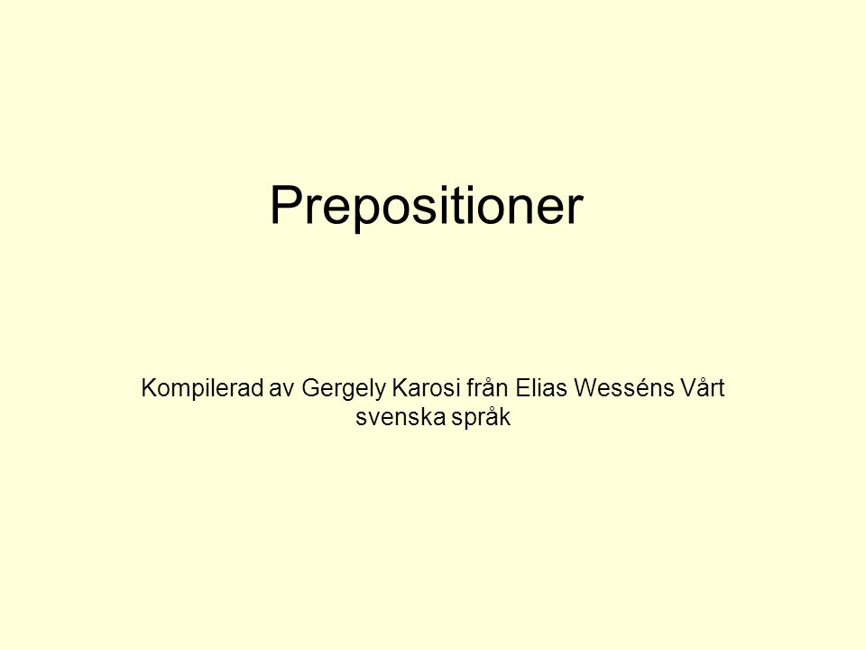 Källa: Elias Wessén: Vårt svenska språk De mest frekventa prepositionerna i svenskan är: av, efter, från, för, före, genom, i, med, mot, om, på (=å), till, under, ur, vid, åt, över