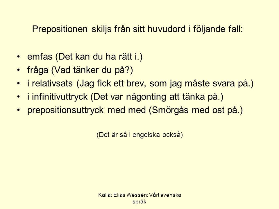 """Källa: Elias Wessén: Vårt svenska språk """"Phrasal verbs Det finns sammansättningar som modifierar verbets betydelse: förbindelsen kan vara fast: avtala, påtala, vidtala, åtala, påverka, medverka, inverka, osv."""