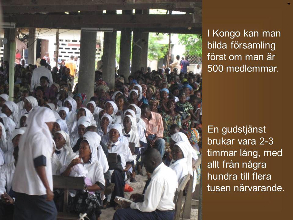 I Kongo kan man bilda församling först om man är 500 medlemmar. En gudstjänst brukar vara 2-3 timmar lång, med allt från några hundra till flera tusen