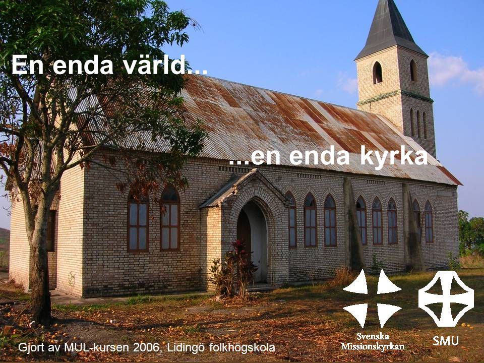 En enda värld......en enda kyrka Gjort av MUL-kursen 2006, Lidingö folkhögskola