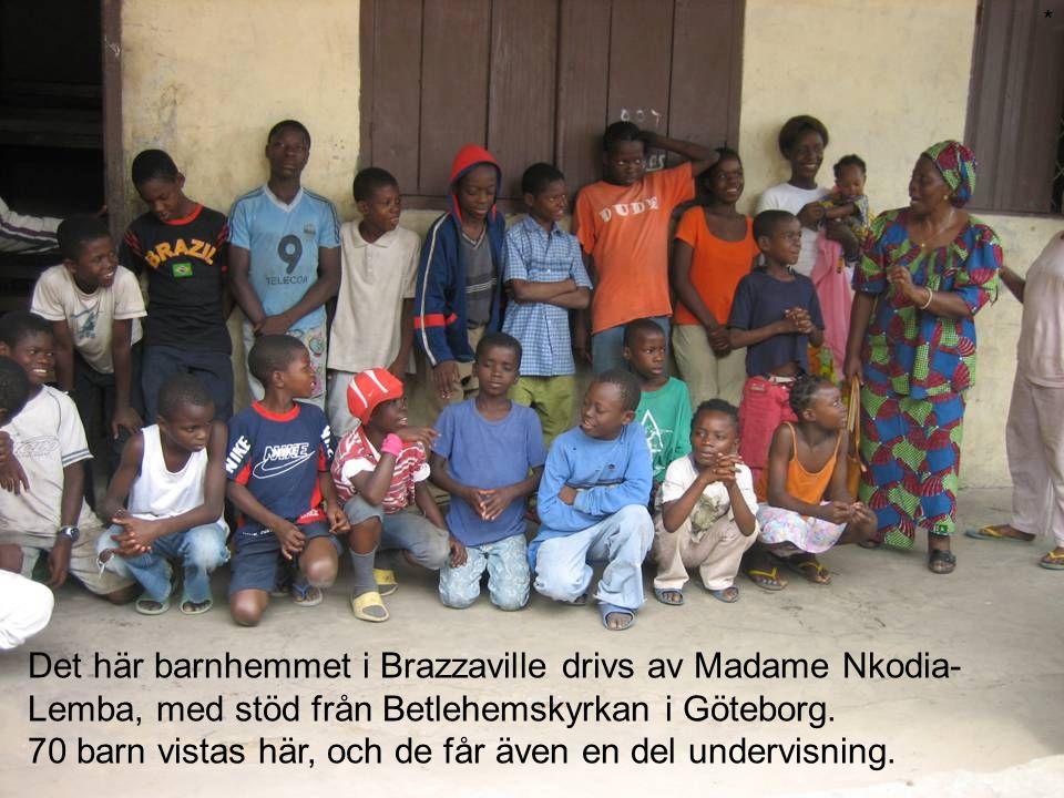 Det här barnhemmet i Brazzaville drivs av Madame Nkodia- Lemba, med stöd från Betlehemskyrkan i Göteborg. 70 barn vistas här, och de får även en del u
