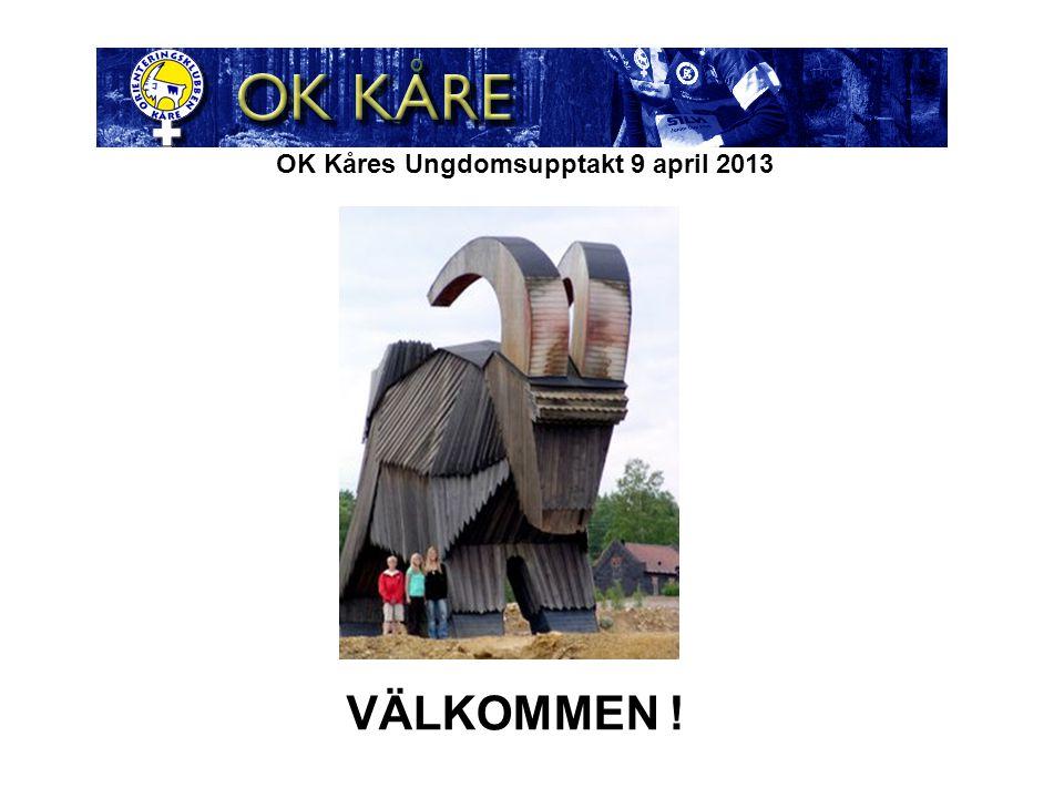 OK Kåres Ungdomsupptakt 9 april 2013 VÄLKOMMEN !