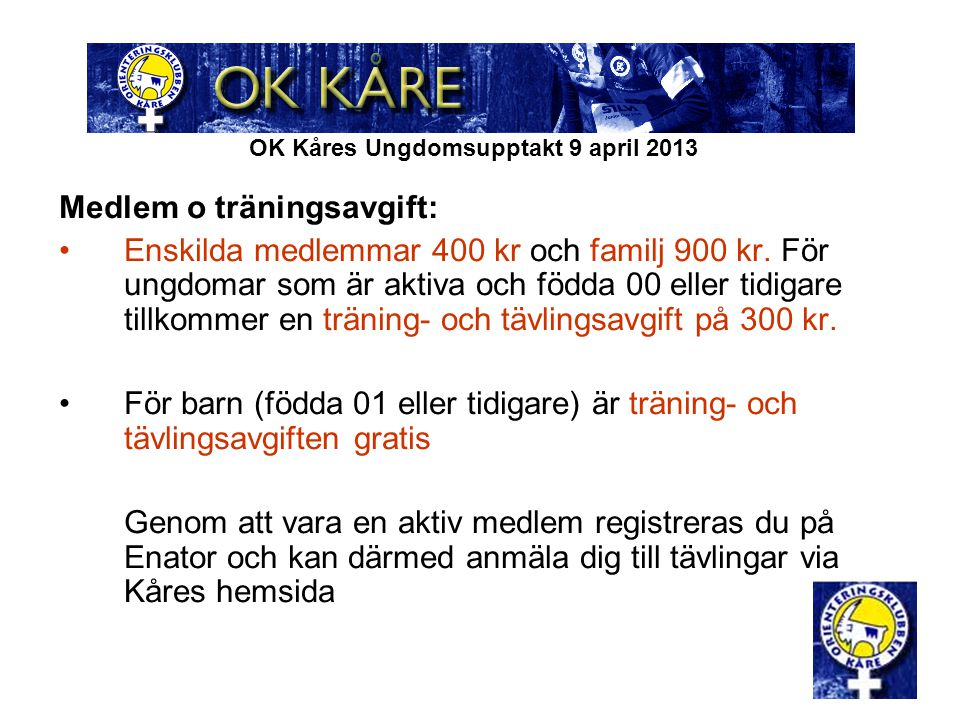 OK Kåres Ungdomsupptakt 9 april 2013 Medlem o träningsavgift: Enskilda medlemmar 400 kr och familj 900 kr. För ungdomar som är aktiva och födda 00 ell