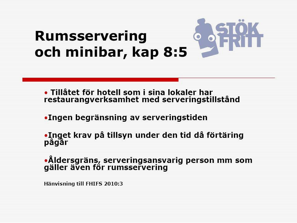 Rumsservering och minibar, kap 8:5 Tillåtet för hotell som i sina lokaler har restaurangverksamhet med serveringstillstånd Ingen begränsning av server