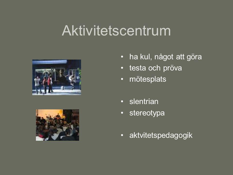 Aktivitetscentrum ha kul, något att göra testa och pröva mötesplats slentrian stereotypa aktvitetspedagogik