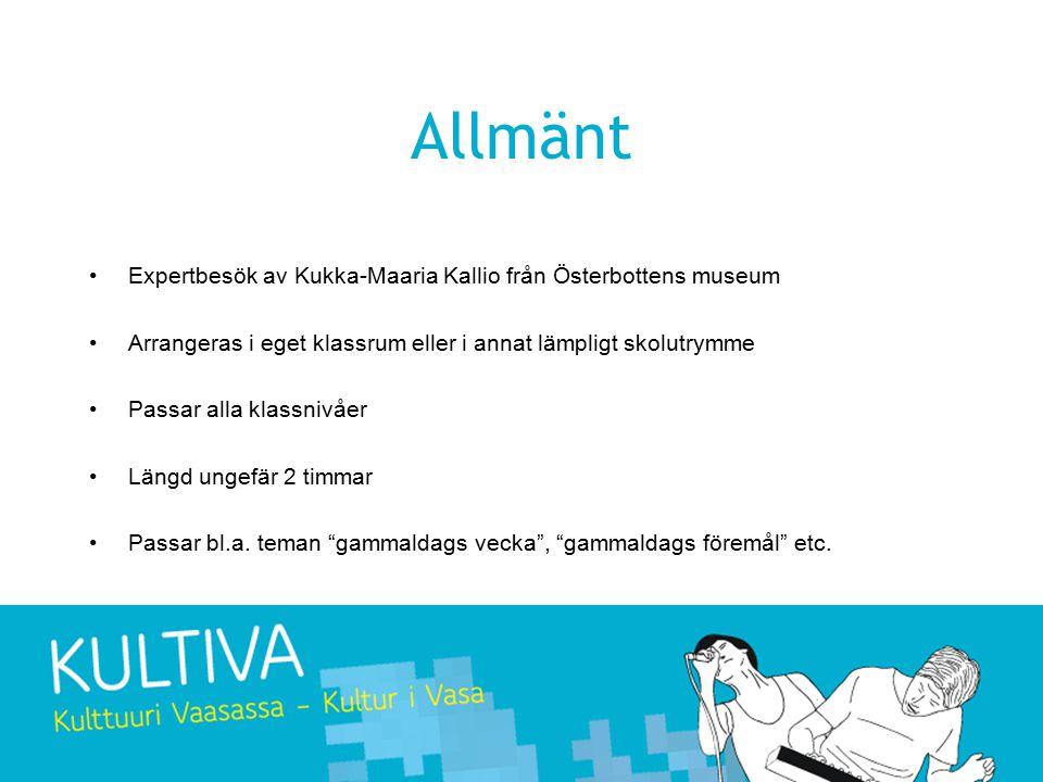 Allmänt Expertbesök av Kukka-Maaria Kallio från Österbottens museum Arrangeras i eget klassrum eller i annat lämpligt skolutrymme Passar alla klassnivåer Längd ungefär 2 timmar Passar bl.a.
