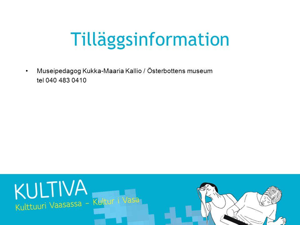 Tilläggsinformation Museipedagog Kukka-Maaria Kallio / Österbottens museum tel 040 483 0410