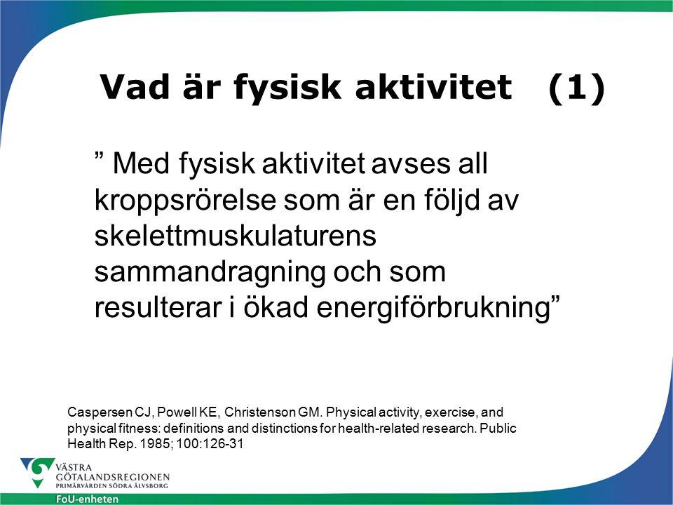 """Vad är fysisk aktivitet (1) """" Med fysisk aktivitet avses all kroppsrörelse som är en följd av skelettmuskulaturens sammandragning och som resulterar i"""