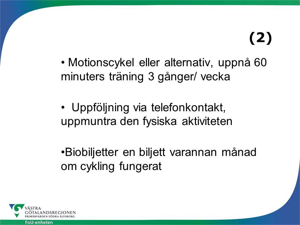 (2) Motionscykel eller alternativ, uppnå 60 minuters träning 3 gånger/ vecka Uppföljning via telefonkontakt, uppmuntra den fysiska aktiviteten Biobilj