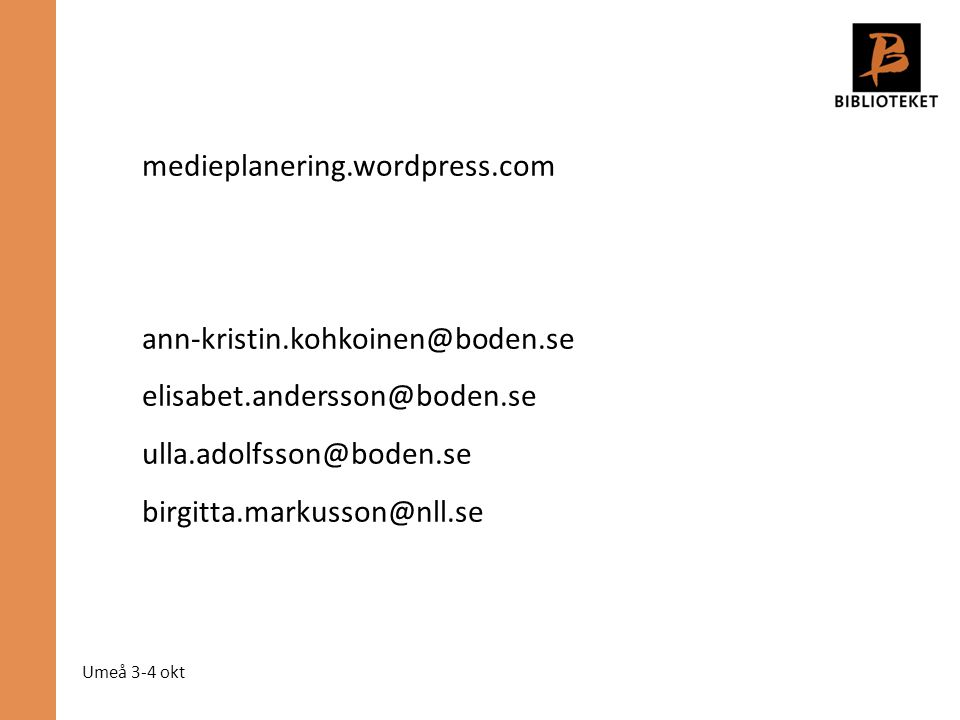 Umeå 3-4 okt medieplanering.wordpress.com ann-kristin.kohkoinen@boden.se elisabet.andersson@boden.se ulla.adolfsson@boden.se birgitta.markusson@nll.se