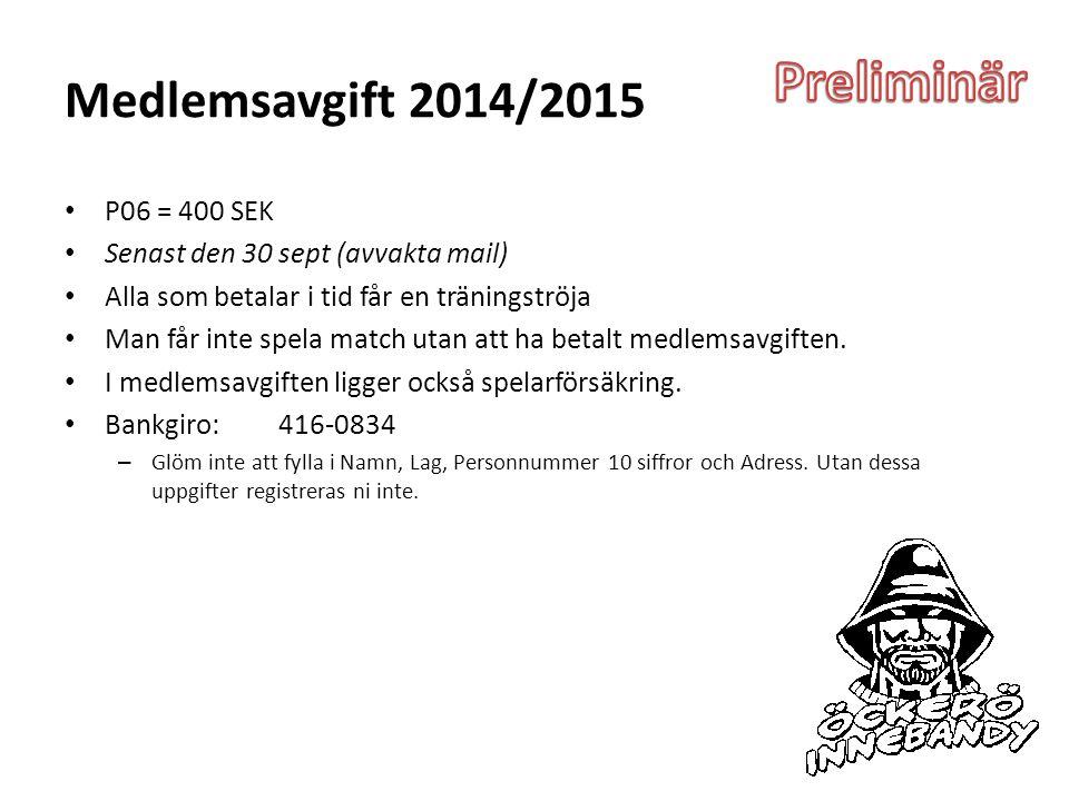 Medlemsavgift 2014/2015 P06 = 400 SEK Senast den 30 sept (avvakta mail) Alla som betalar i tid får en träningströja Man får inte spela match utan att