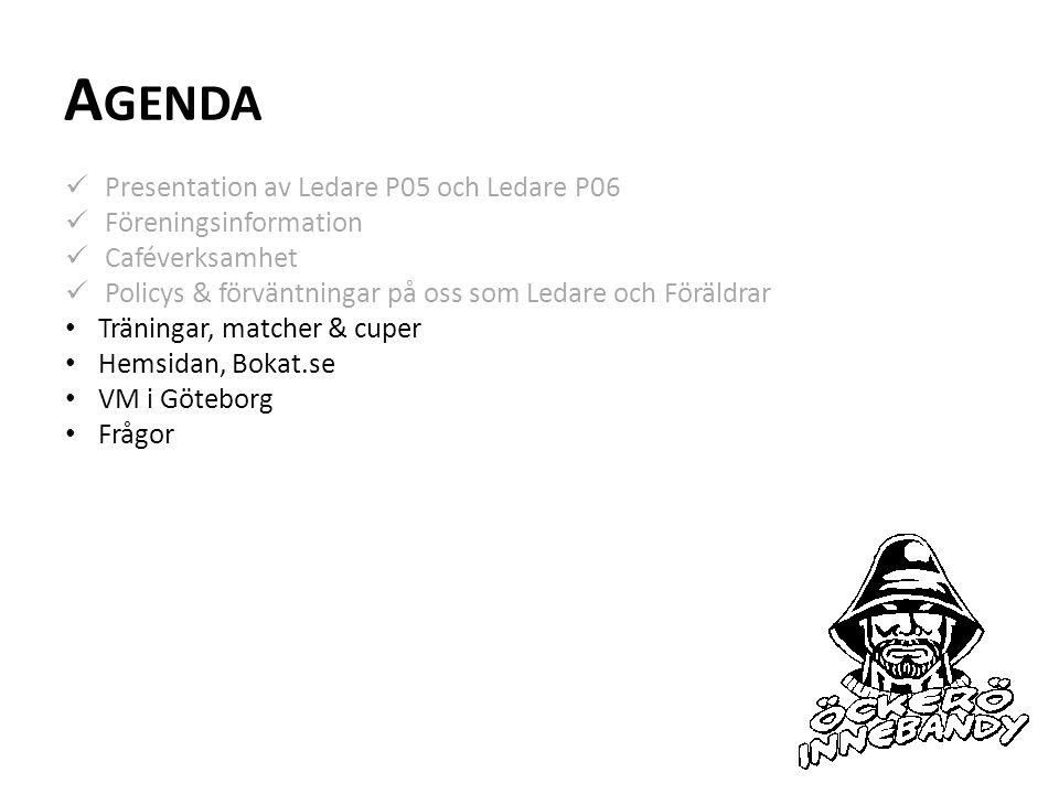 A GENDA Presentation av Ledare P05 och Ledare P06 Föreningsinformation Caféverksamhet Policys & förväntningar på oss som Ledare och Föräldrar Träninga