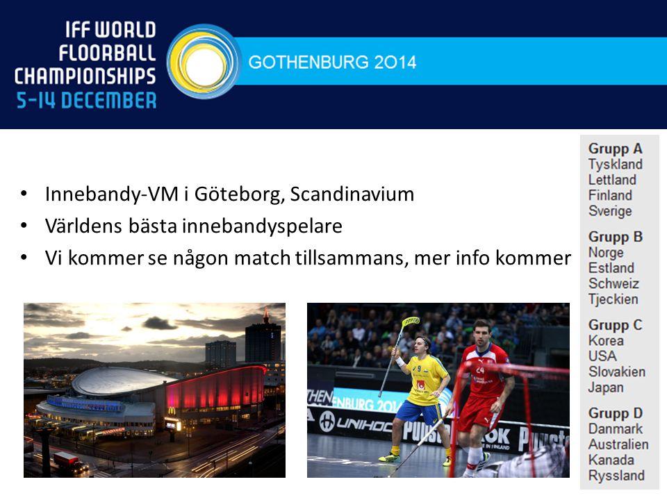 Innebandy-VM i Göteborg, Scandinavium Världens bästa innebandyspelare Vi kommer se någon match tillsammans, mer info kommer
