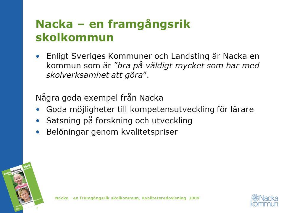 """Nacka – en framgångsrik skolkommun Enligt Sveriges Kommuner och Landsting är Nacka en kommun som är """"bra på väldigt mycket som har med skolverksamhet"""