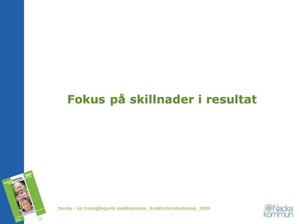 Fokus på skillnader i resultat Nacka - en framgångsrik skolkommun, Kvalitetsredovisning 2009 26