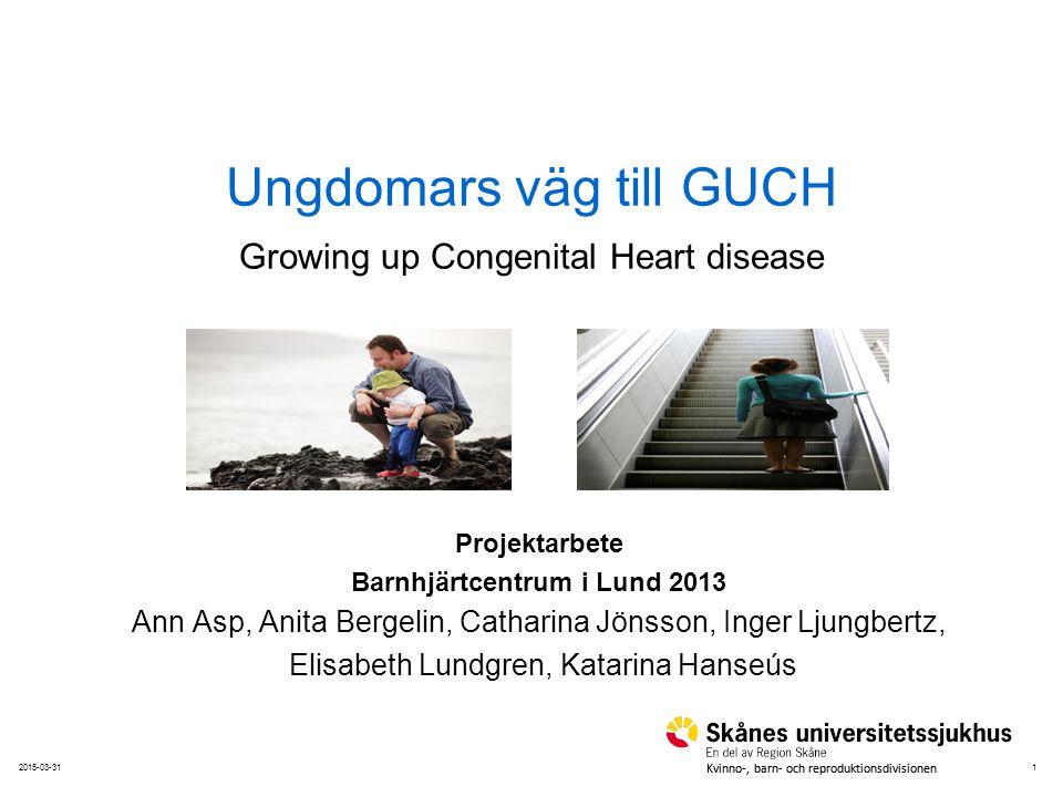 12015-03-31 Kvinno-, barn- och reproduktionsdivisionen Ungdomars väg till GUCH Growing up Congenital Heart disease Projektarbete Barnhjärtcentrum i Lu