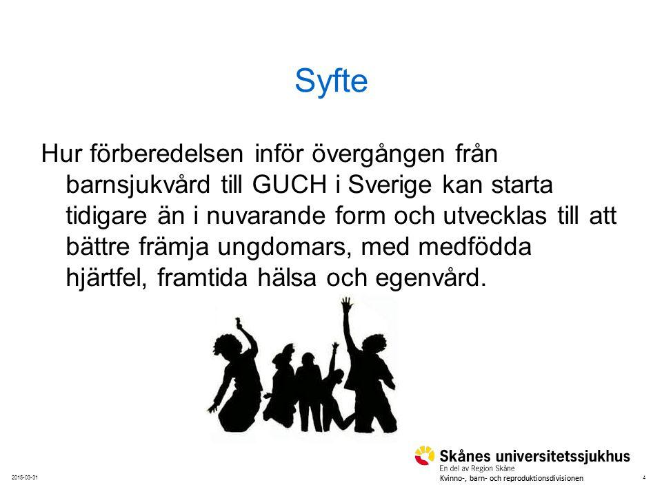 42015-03-31 Kvinno-, barn- och reproduktionsdivisionen Syfte Hur förberedelsen inför övergången från barnsjukvård till GUCH i Sverige kan starta tidig