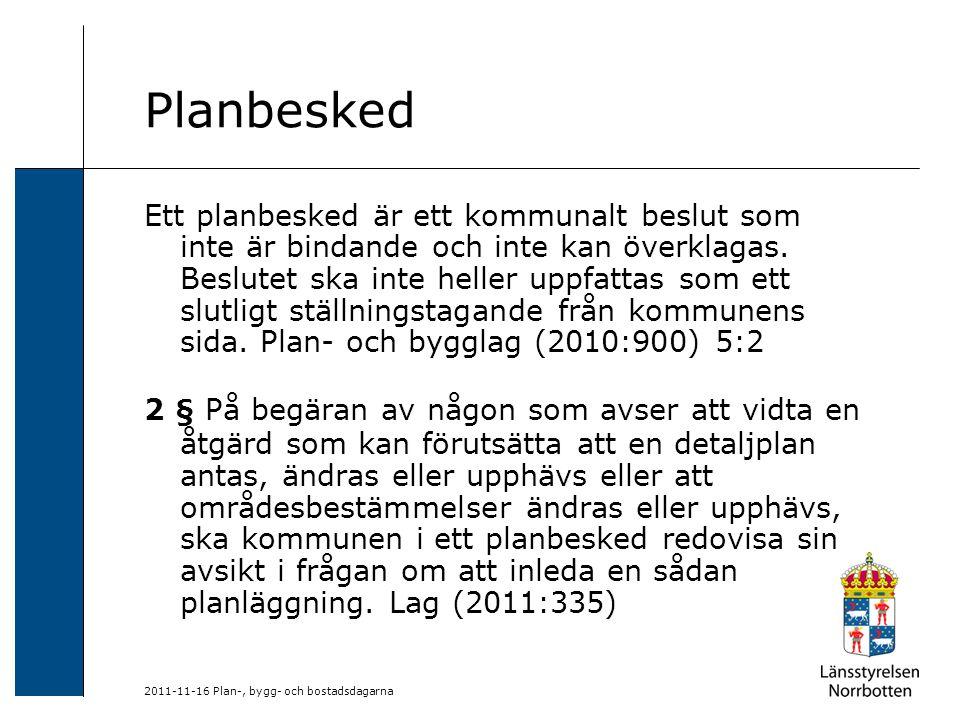 2011-11-16 Plan-, bygg- och bostadsdagarna Planbesked Ett planbesked är ett kommunalt beslut som inte är bindande och inte kan överklagas. Beslutet sk