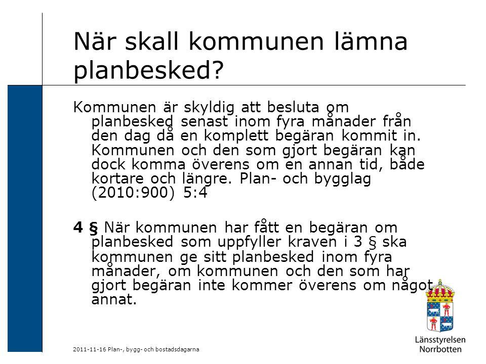 2011-11-16 Plan-, bygg- och bostadsdagarna När skall kommunen lämna planbesked? Kommunen är skyldig att besluta om planbesked senast inom fyra månader