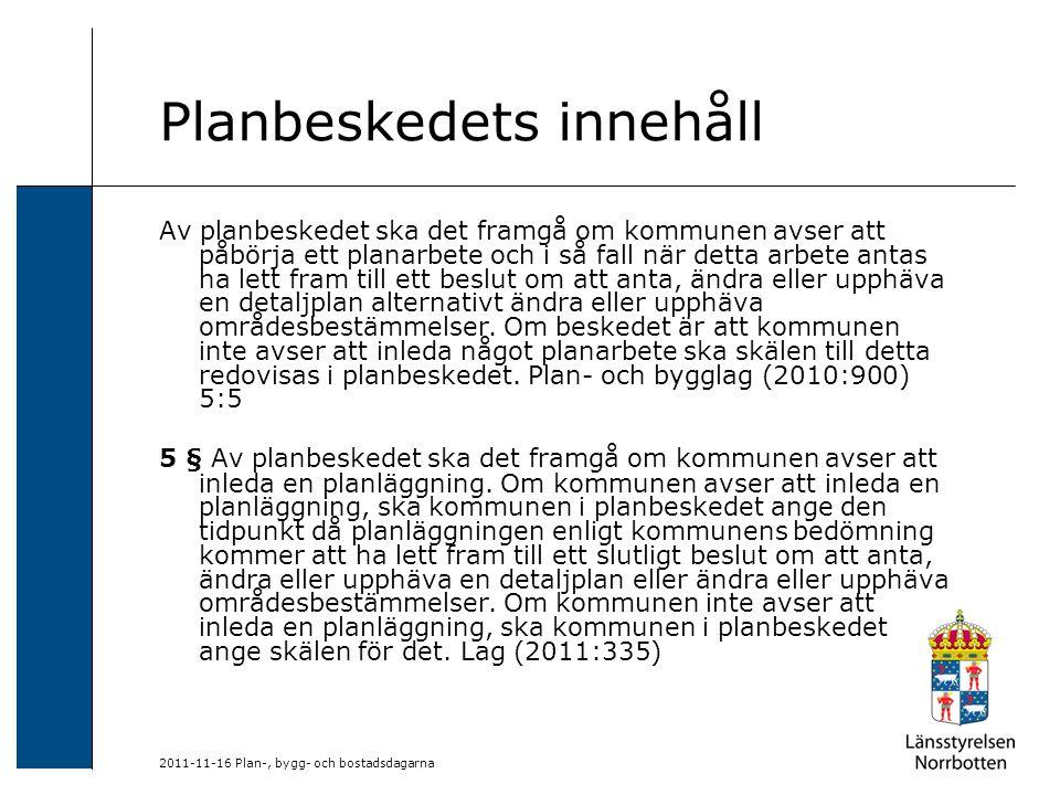 2011-11-16 Plan-, bygg- och bostadsdagarna Planbeskedets innehåll Av planbeskedet ska det framgå om kommunen avser att påbörja ett planarbete och i så