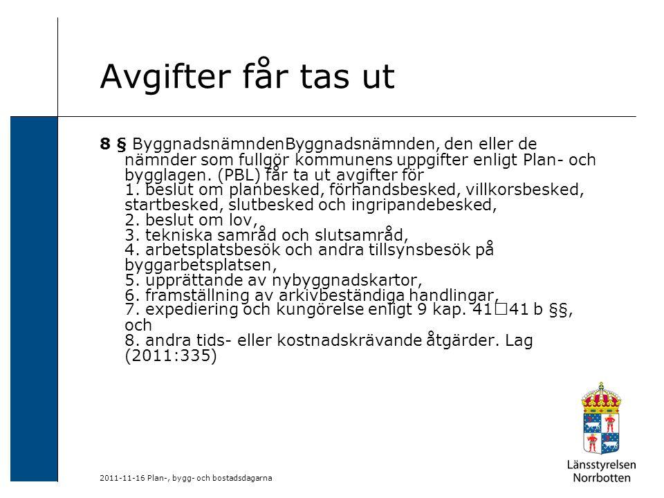 2011-11-16 Plan-, bygg- och bostadsdagarna Avgifter får tas ut 8 § ByggnadsnämndenByggnadsnämnden, den eller de nämnder som fullgör kommunens uppgifte