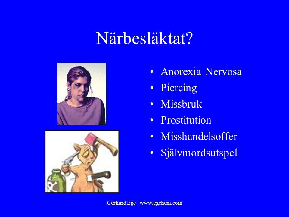 Gerhard Ege www.egehem.com Närbesläktat? Anorexia Nervosa Piercing Missbruk Prostitution Misshandelsoffer Självmordsutspel