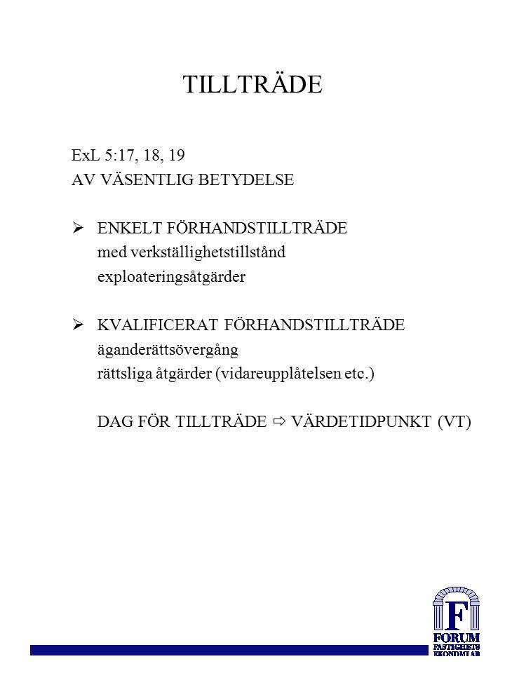 TILLTRÄDE ExL 5:17, 18, 19 AV VÄSENTLIG BETYDELSE  ENKELT FÖRHANDSTILLTRÄDE med verkställighetstillstånd exploateringsåtgärder  KVALIFICERAT FÖRHANDSTILLTRÄDE äganderättsövergång rättsliga åtgärder (vidareupplåtelsen etc.) DAG FÖR TILLTRÄDE  VÄRDETIDPUNKT (VT)