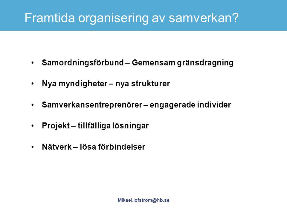 Mikael.lofstrom@hb.se Framtida organisering av samverkan? Samordningsförbund – Gemensam gränsdragning Nya myndigheter – nya strukturer Samverkansentre