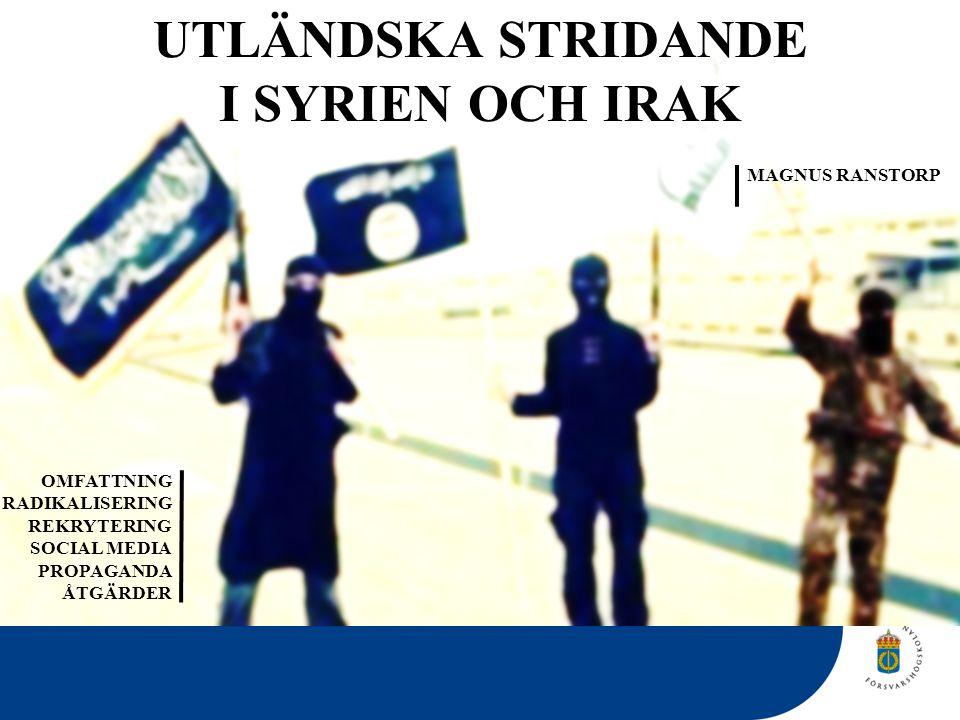 RISK OCH HOTBEDÖMNING Syrien Återvändare Sverige Utländska stridande AvsiktFörmåga Radikalisering Tränings- läger Strid Radikalisering Lokal rekrytering/ uppmaning Sociala medier Fysisk miljö Internationella kontakter Lokal rekrytering Uppmaning till Sverige Vänner Familj Direkta och indirekta orsaker