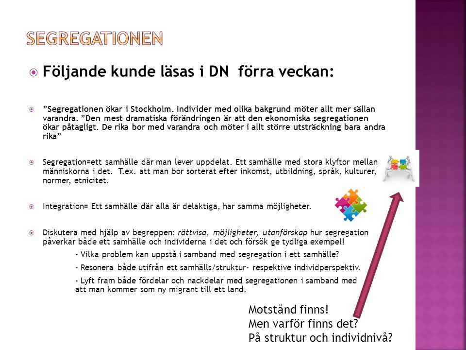 """ Följande kunde läsas i DN förra veckan:  """"Segregationen ökar i Stockholm. Individer med olika bakgrund möter allt mer sällan varandra. """"Den mest dr"""