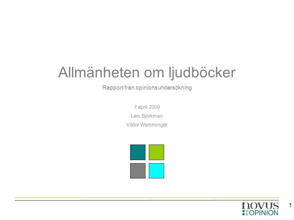 1 Allmänheten om ljudböcker Rapport från opinionsundersökning 7 april 2009 Lars Björkman Viktor Wemminger