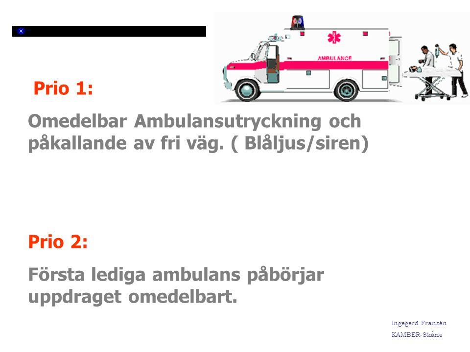 Ingegerd Franzén KAMBER-Skåne Prio 1: Omedelbar Ambulansutryckning och påkallande av fri väg.