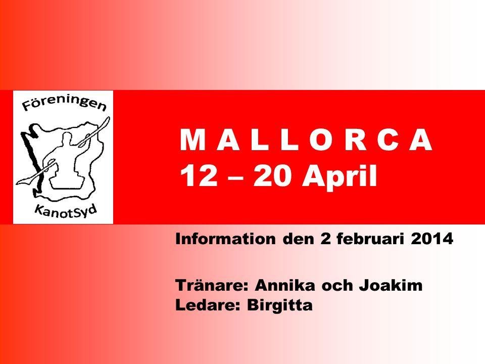 M A L L O R C A 12 – 20 April Information den 2 februari 2014 Tränare: Annika och Joakim Ledare: Birgitta