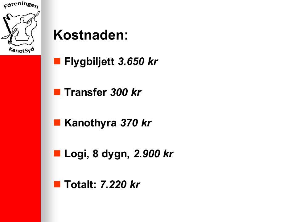 Kostnaden: Flygbiljett 3.650 kr Transfer 300 kr Kanothyra 370 kr Logi, 8 dygn, 2.900 kr Totalt: 7.220 kr