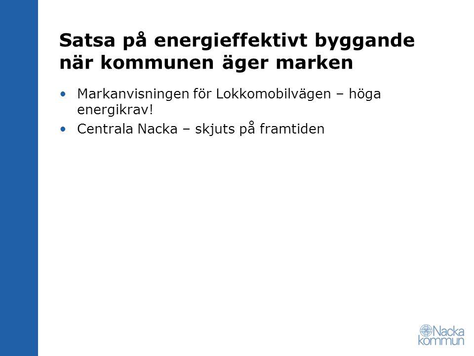 Satsa på energieffektivt byggande när kommunen äger marken Markanvisningen för Lokkomobilvägen – höga energikrav! Centrala Nacka – skjuts på framtiden