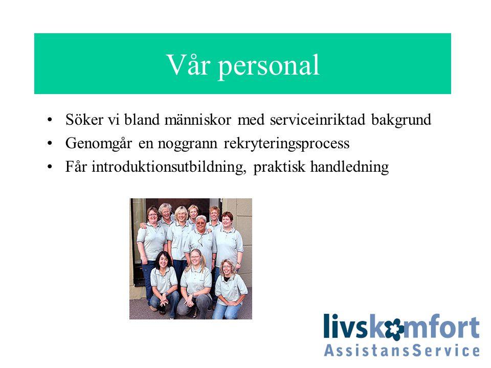 Vår personal Söker vi bland människor med serviceinriktad bakgrund Genomgår en noggrann rekryteringsprocess Får introduktionsutbildning, praktisk hand