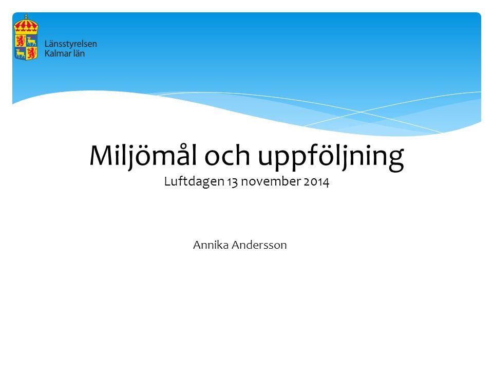 Miljömål och uppföljning Luftdagen 13 november 2014 Annika Andersson