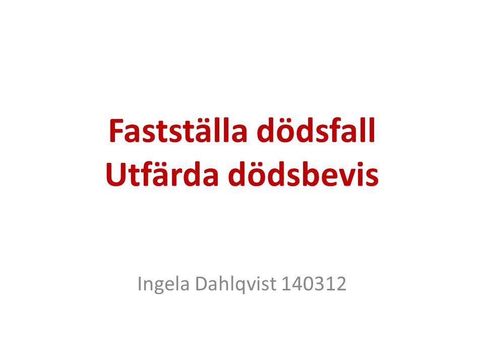 Fastställa dödsfall Utfärda dödsbevis Ingela Dahlqvist 140312