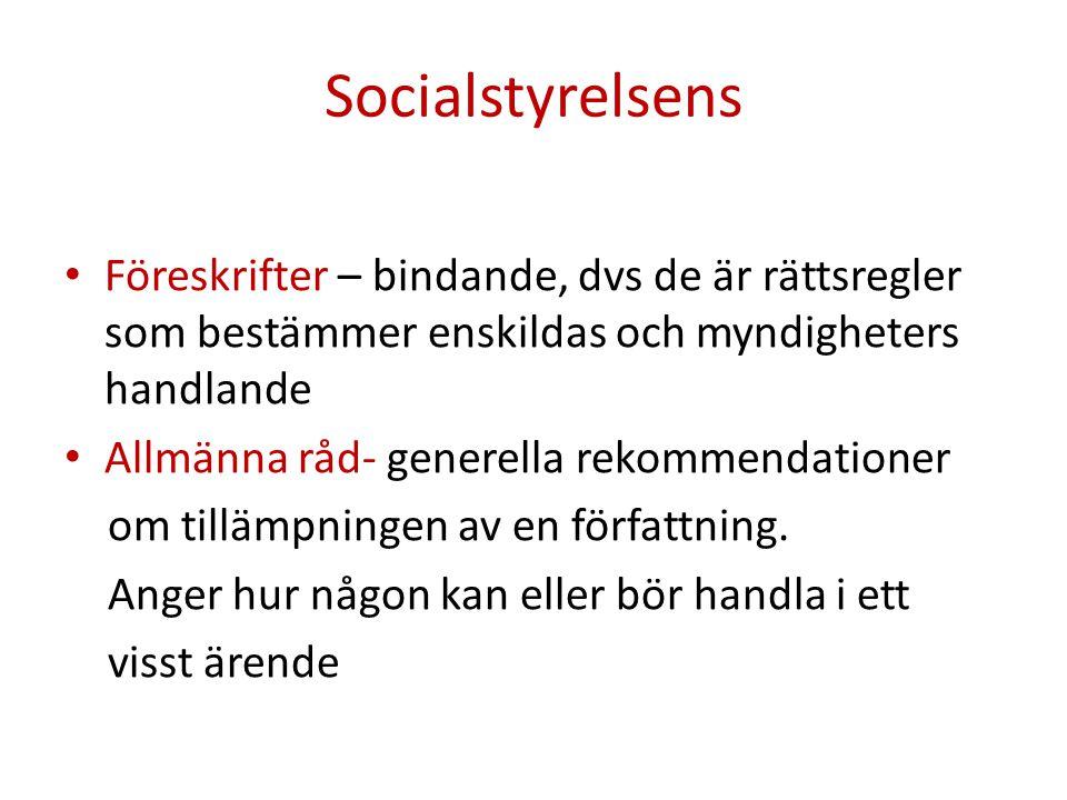 Socialstyrelsens Föreskrifter – bindande, dvs de är rättsregler som bestämmer enskildas och myndigheters handlande Allmänna råd- generella rekommendat