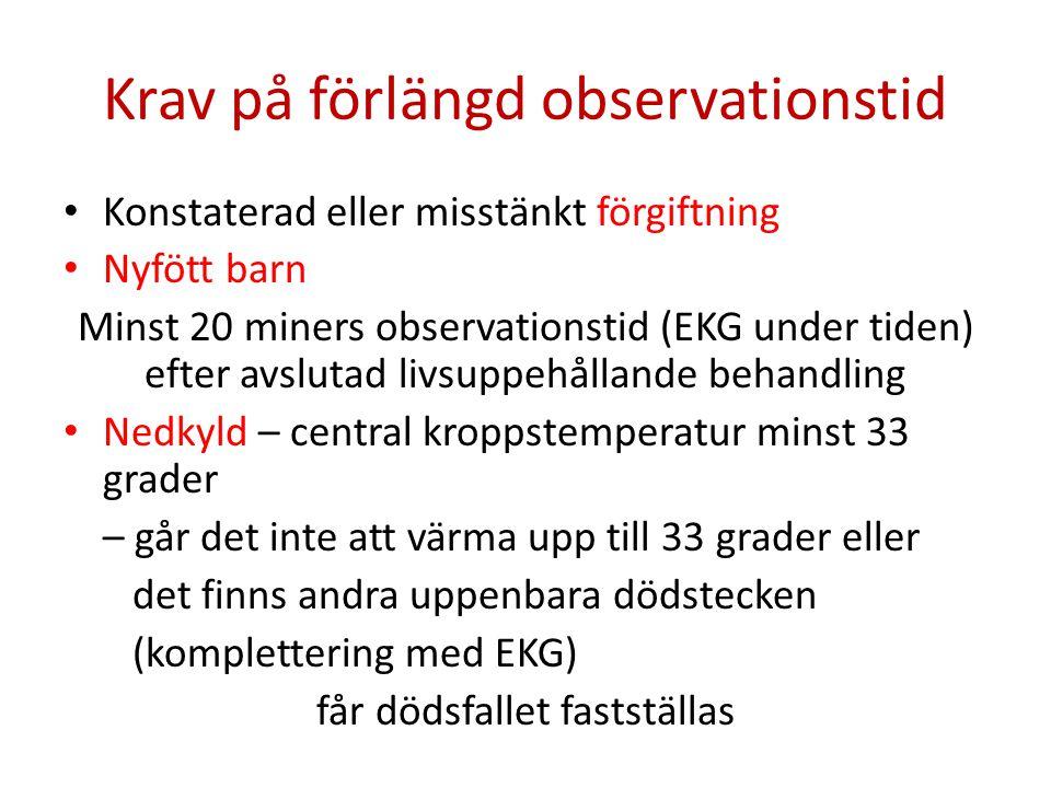 Krav på förlängd observationstid Konstaterad eller misstänkt förgiftning Nyfött barn Minst 20 miners observationstid (EKG under tiden) efter avslutad