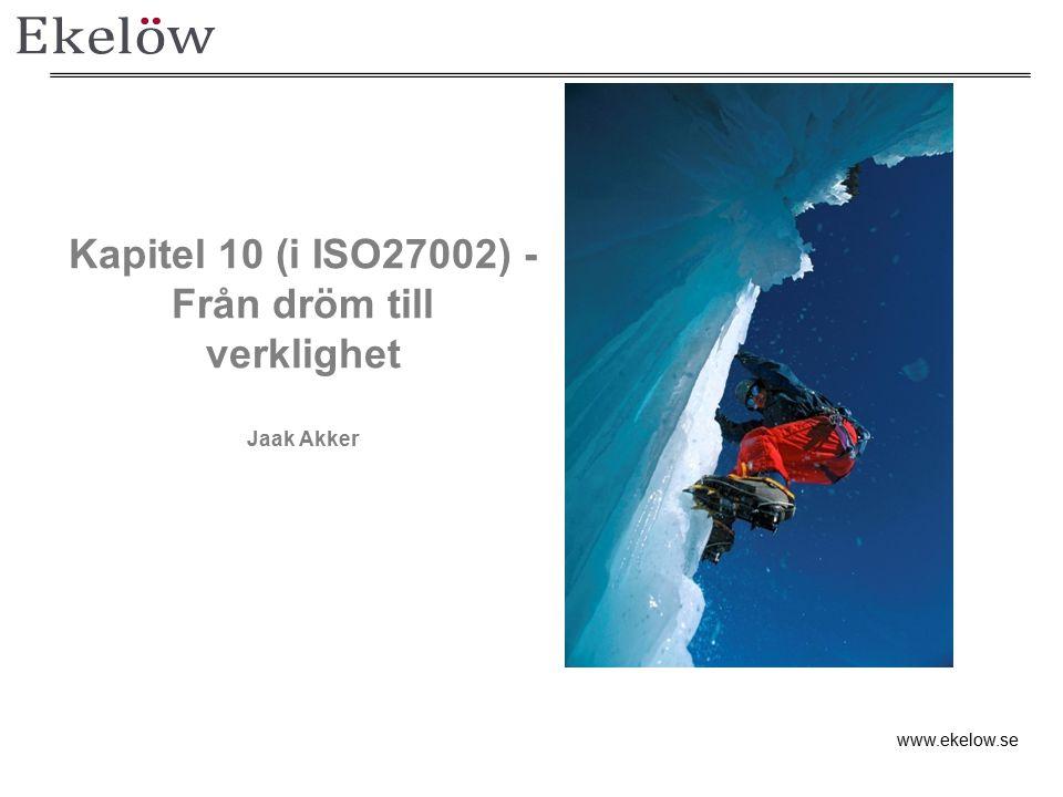 Kapitel 10 (i ISO27002) - Från dröm till verklighet Jaak Akker www.ekelow.se