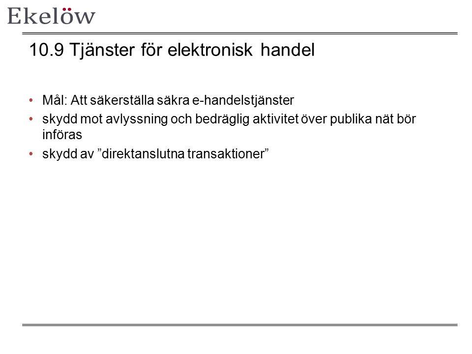 10.9 Tjänster för elektronisk handel Mål: Att säkerställa säkra e-handelstjänster skydd mot avlyssning och bedräglig aktivitet över publika nät bör införas skydd av direktanslutna transaktioner