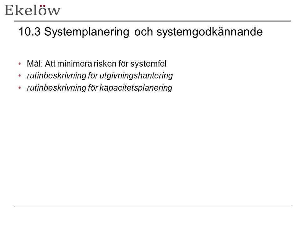 10.3 Systemplanering och systemgodkännande Mål: Att minimera risken för systemfel rutinbeskrivning för utgivningshantering rutinbeskrivning för kapacitetsplanering