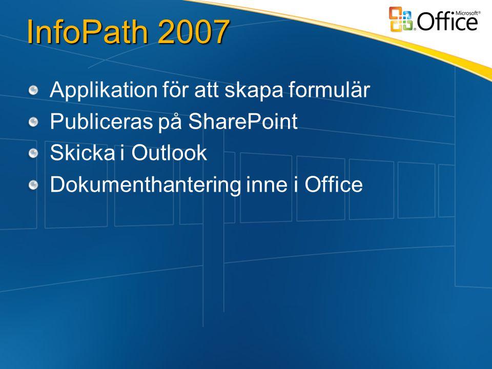 InfoPath 2007 Applikation för att skapa formulär Publiceras på SharePoint Skicka i Outlook Dokumenthantering inne i Office
