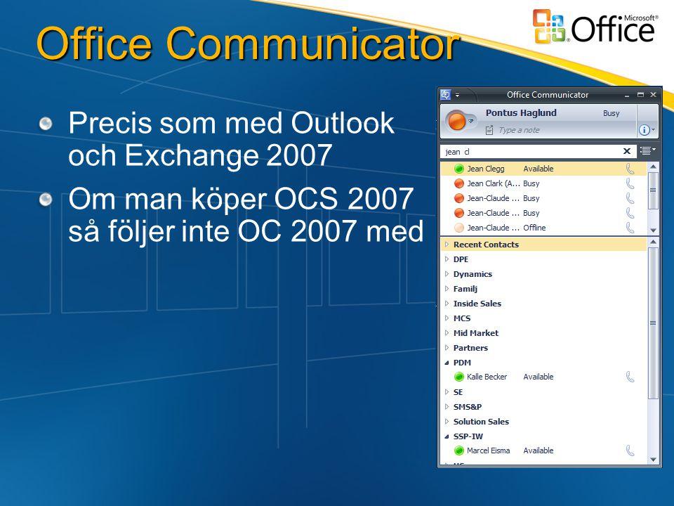 Office Communicator Precis som med Outlook och Exchange 2007 Om man köper OCS 2007 så följer inte OC 2007 med
