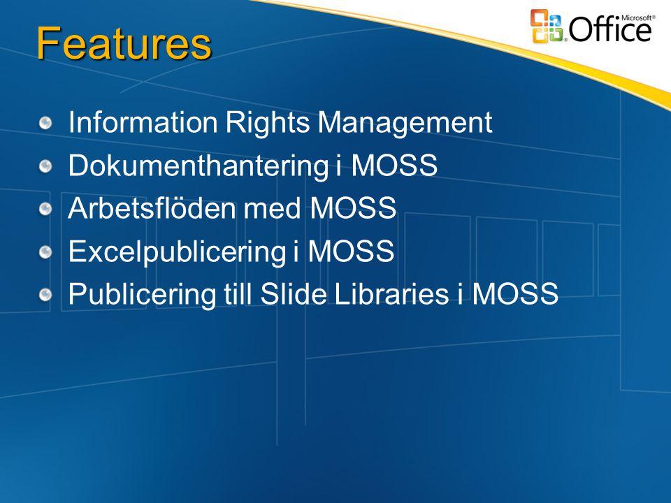 Features Information Rights Management Dokumenthantering i MOSS Arbetsflöden med MOSS Excelpublicering i MOSS Publicering till Slide Libraries i MOSS