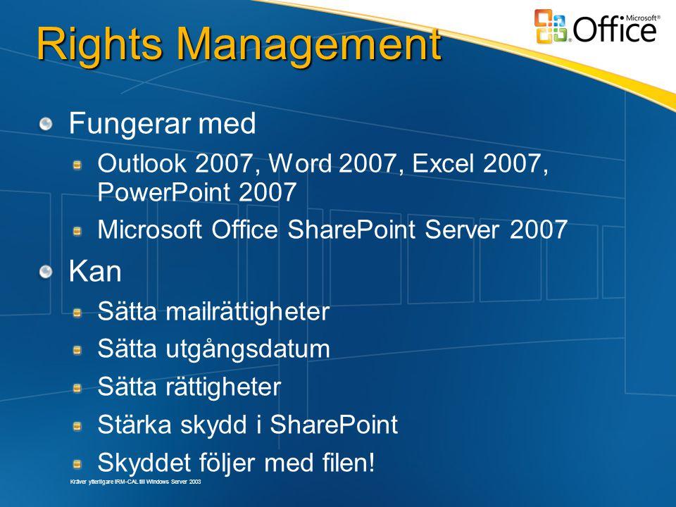 Rights Management Fungerar med Outlook 2007, Word 2007, Excel 2007, PowerPoint 2007 Microsoft Office SharePoint Server 2007 Kan Sätta mailrättigheter Sätta utgångsdatum Sätta rättigheter Stärka skydd i SharePoint Skyddet följer med filen.