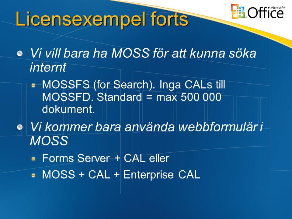 Licensexempel forts Vi vill bara ha MOSS för att kunna söka internt MOSSFS (for Search).