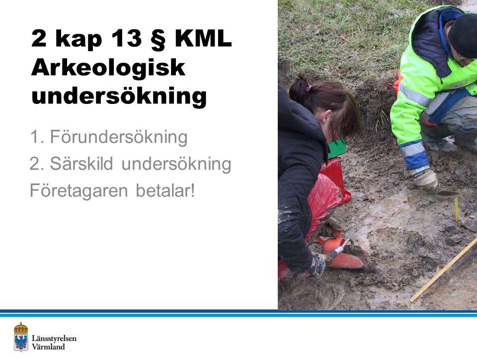 2 kap 13 § KML Arkeologisk undersökning 1. Förundersökning 2.